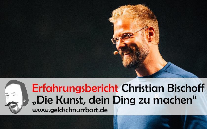 Christian Bischoff Erfahrungsbericht Die Kunst dein Ding zu machen
